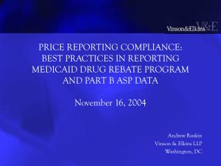 PRICE REPORTING COMPLIANCE: BEST PRACTICES IN REPORTING MEDICAID DRUG REBATE PROGRAM AND PART B ASP DATA  November 16, 2