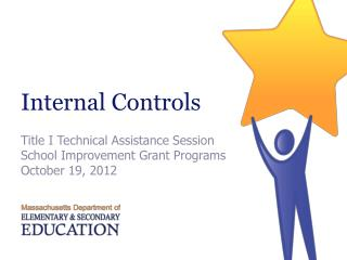 Internal Controls Title I Technical Assistance Session School Improvement Grant Programs October 19, 2012