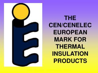 THE CEN/CENELEC EUROPEAN MARK FOR THERMAL INSULATION PRODUCTS