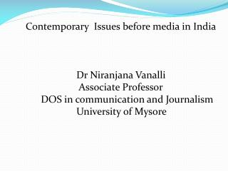 Contemporary  Issues before media in India                         Dr Niranjana Vanalli                          Associa