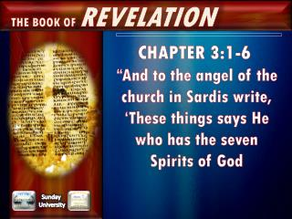 "CHAPTER 3:1-6  ""And to the angel of the church in Sardis write, 'These things says He who has the seven Spirits of"