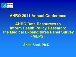 AHRQ 2011 Annual Conference AHRQ Data Resources to  Inform Health Policy Research:  The Medical Expenditures Panel Surve