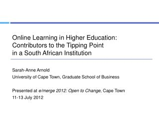 Online Learning in Higher Education:  Contributors to the Tipping Point  in a South African Institution Sarah-Anne Arno