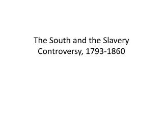 The South and the Slavery Controversy, 1793-1860