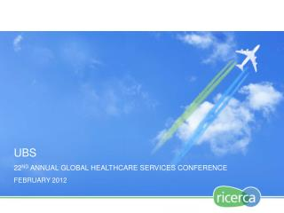 UBS 22 ND  ANNUAL GLOBAL HEALTHCARE SERVICES CONFERENCE  FEBRUARY 2012