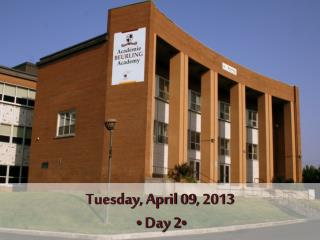 Tuesday , April  09,  2013  •  Day  2 •