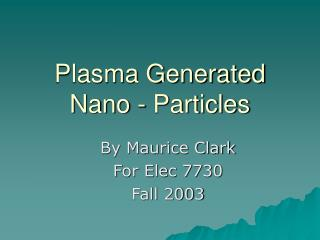 Plasma Generated Nano - Particles