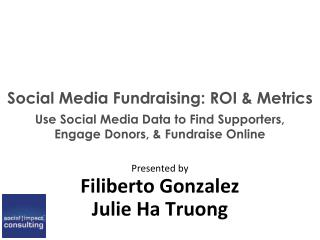 Social Media Fundraising: ROI & Metrics Use Social Media Data to Find Supporters,    Engage Donors, & Fundraise