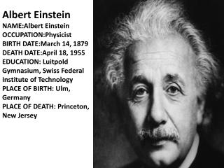 Albert Einstein NAME:Albert  Einstein  OCCUPATION:Physicist BIRTH  DATE:March  14, 1879 DEATH  DATE:April  18, 1955
