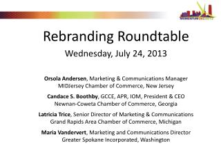 Rebranding Roundtable Wednesday, July 24, 2013 Orsola  Andersen , Marketing & Communications Manager MIDJersey  Cham