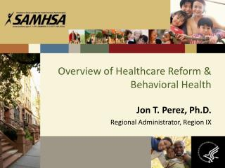 Overview of Healthcare Reform & Behavioral Health