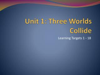 Unit 1: Three Worlds Collide