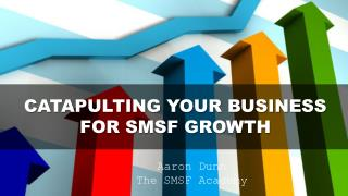 CATAPULTING YOUR BUSINESS FOR SMSF GROWTH