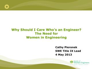 Why Should I Care Who's an Engineer?   The Need for  Women  in Engineering