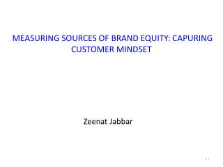 MEASURING SOURCES OF BRAND EQUITY: CAPURING CUSTOMER MINDSET