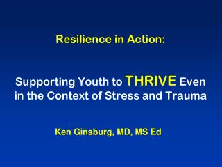 Resilience in Action: Supporting Youth to  THRIVE  Even in the Context of Stress and Trauma