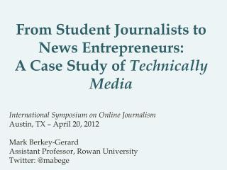 From Student Journalists to News Entrepreneurs:  A Case Study of  Technically Media