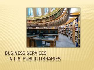 Business Services    in U.S. Public Libraries