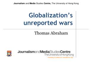Globalization's unreported wars