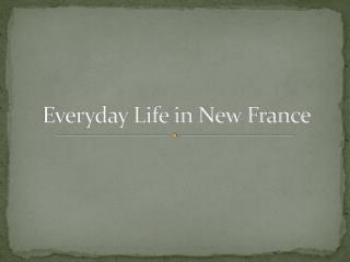 Everyday Life in New France