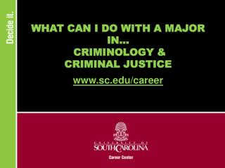 WHAT CAN I DO WITH A MAJOR IN...  CRIMINOLOGY &  CRIMINAL JUSTICE