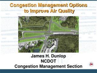 James H. Dunlop NCDOT Congestion Management Section