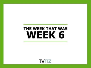 THE WEEK THAT WAS WEEK 6