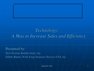 Technology:  A Way to Increase Sales and Efficiency Presented by: Nick Newton, Rudnik Surety, Inc. Debbie Burton, Wells