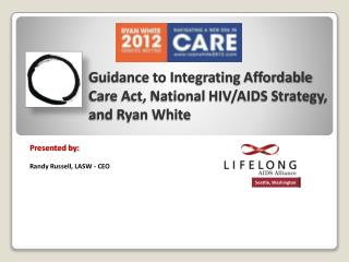 Guidance to Integrating Affordable Care Act, National HIV/AIDS Strategy, and Ryan White
