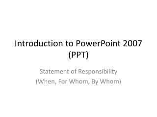 Introduction to PowerPoint 2007 (PPT)