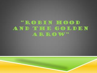 """Robin Hood and the Golden Arrow"""