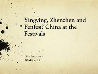 Yingying ,  Zhenzhen  and  Fenfen ? China at the Festivals