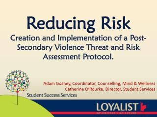 Reducing Risk  Creation and Implementation of a Post-Secondary Violence Threat and Risk Assessment Protocol.