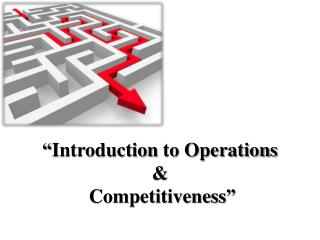 """ Introduction t o Operations & Competitiveness """