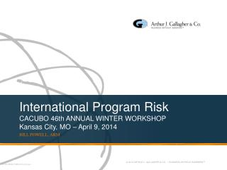 International Program Risk CACUBO  46th ANNUAL WINTER WORKSHOP Kansas City, MO – April 9, 2014