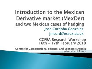 Introduction to the Mexican Derivative market ( MexDer )  and two Mexican cases of hedging