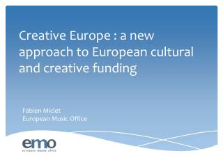 Creative Europe : a new approach to European cultural and creative funding