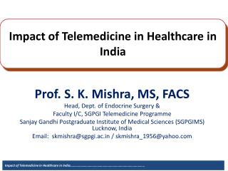 Prof.  S. K.  Mishra, MS, FACS Head, Dept. of Endocrine Surgery & Faculty I/C, SGPGI Telemedicine Programme