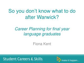 So you don't know what to do  a fter Warwick? Career Planning for final year language graduates