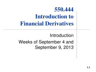 550.444 Introduction to  Financial Derivatives