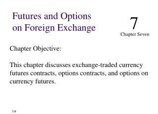 Chapter Objective: This chapter discusses exchange-traded currency futures contracts, options contracts, and options on