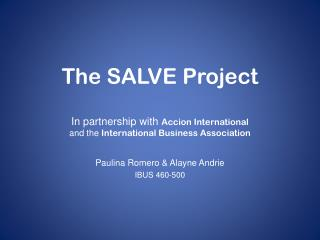 The SALVE Project In partnership with  Accion  International  and the  International Business Association
