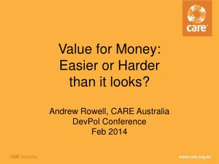 Value for Money: Easier or Harder than it looks? Andrew Rowell, CARE Australia DevPol Conference Feb 2014