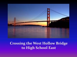 Crossing the  West Hollow Bridge  to  High  School East