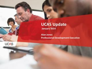 UCAS Update  January 2014 Alan Jones Professional Development Executive
