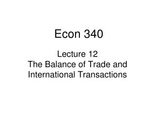 Lecture 12 The Balance of Trade and International Transactions