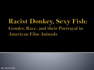 Racist Donkey, Sexy Fish: Gender, Race, and their Portrayal in American Film Animals