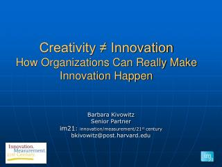 Creativity ? Innovation How Organizations Can Really Make Innovation Happen
