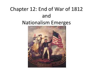Chapter 12: End of War of 1812 and Nationalism Emerges