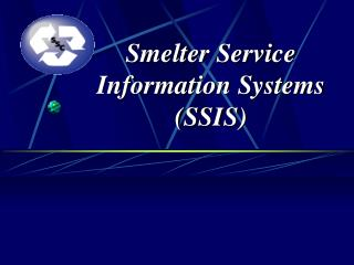 Smelter Service Information Systems (SSIS)